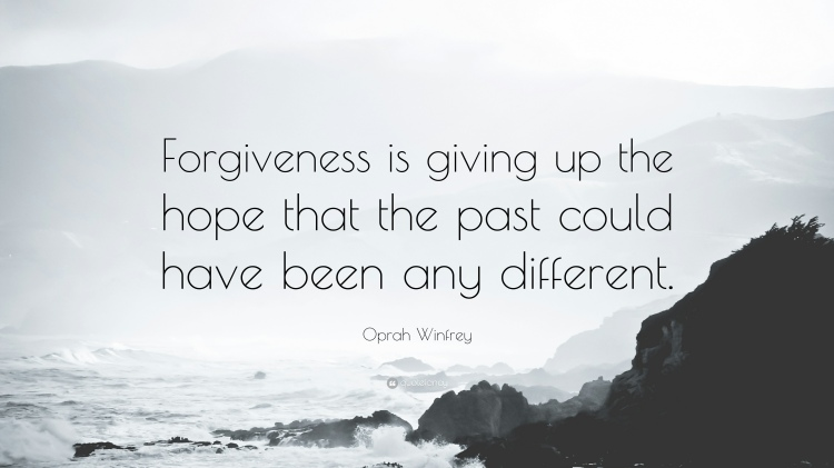 381794-Oprah-Winfrey-Quote-Forgiveness-is-giving-up-the-hope-that-the